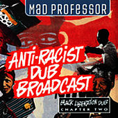 Anti-Racist Dub Broadcast: Black Liberation Dub, Chapter 2 by Mad Professor
