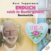 Endlich reich in Rente gehen! Seminar Life - Teil 2 by Kurt Tepperwein