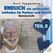 Endlich ein spiritueller Leitfaden für Partner und Eltern! Seminar Life - Teil 2 by Kurt Tepperwein
