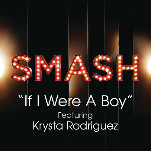 If I Were A Boy (SMASH Cast Version feat. Krysta Rodriguez) by SMASH Cast