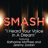 I Heard Your Voice In A Dream (SMASH Cast Version feat. Katharine McPhee & Jeremy Jordan) by SMASH Cast