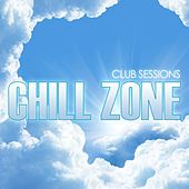 Club Sessions Chill Zone by Various Artists