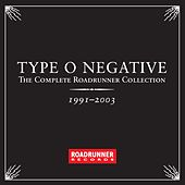 The Complete Roadrunner Collection 1991-2003 by Type O Negative