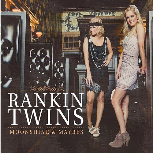 Moonshine and Maybes by The Rankin Twins