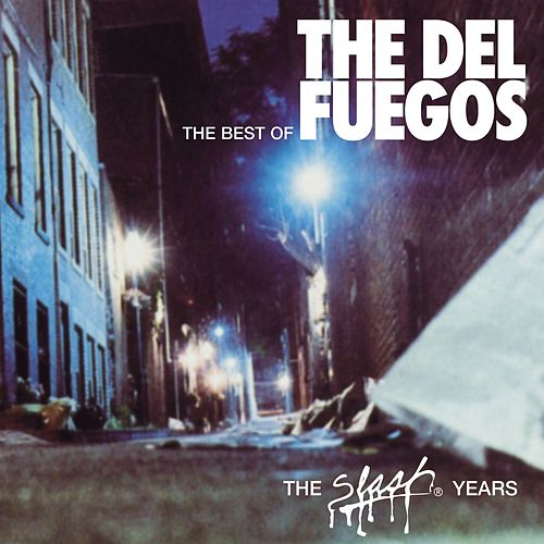 The Best Of The Del Fuegos : The Slash Years by The Del Fuegos