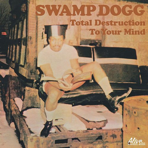 Total Destruction To Your Mind by Swamp Dogg