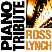 Piano Tribute to Ross Lynch by Piano Tribute Players