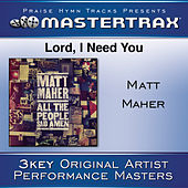 Lord, I Need You [Performance Tracks] by Matt Maher