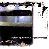 Continental by Robin Guthrie