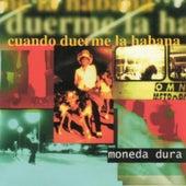 Cuando duerme La Habana by Moneda Dura