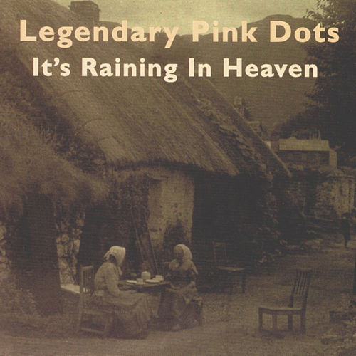 It's Raining in Heaven by Legendary Pink Dots