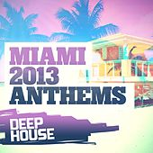 Miami 2013 Anthems: Deep House - EP by Various Artists