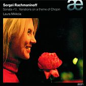 Rachmaninov: Piano Sonata N°2 - Variations On A Theme Of Chopin by Laura Mikkola