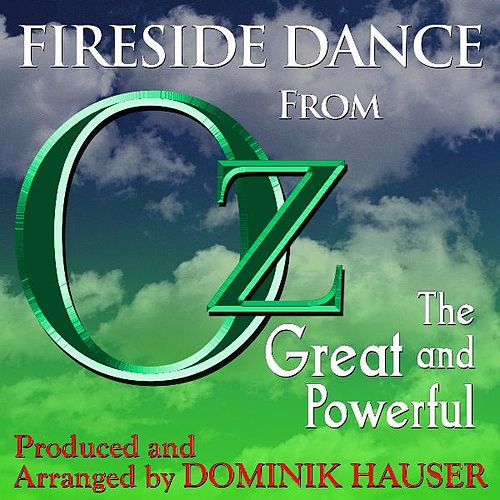 Fireside Dance (From the Original Score to the Film: 'Oz, the Great and Powerful') (Single) (Cover) by Dominik Hauser