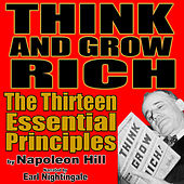 Think and Grow Rich: The 13 Essential Principles by Napoleon Hill by Earl Nightingale
