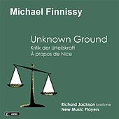 Finnissy: Unknown Ground - Kritik der Urteilskraft - À propos de Nice by Various Artists