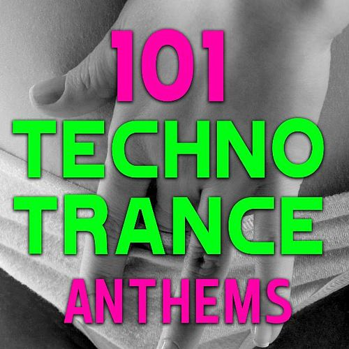 101 Techno Trance Anthems - Best of Top International Rave, Psy Trance, Tech House, Hard Dance, Goa, Nrg, Anthems by Various Artists