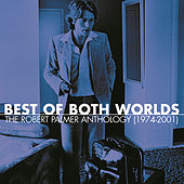 Best Of Both Worlds: Anthology (1974-2001) by Robert Palmer