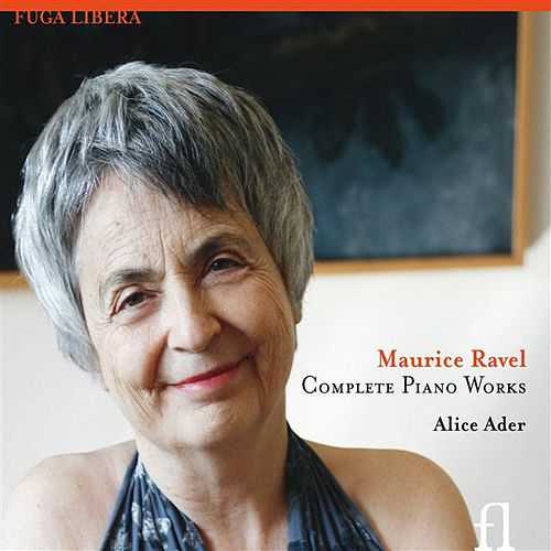 Ravel: Complete Piano Works by Alice Ader