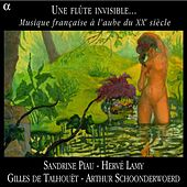 Une flute invisible…: Musique francaise a l'aube du XXe siecle by Various Artists