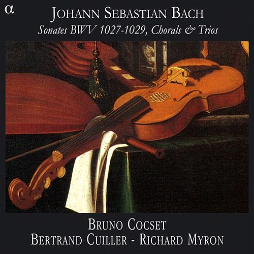 Bach: Sonates, BWV 1027-1029, Chorals and Trios by Bruno Cocset