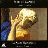 Cavalieri: Lamentations of the Prophet Jeremiah by Poeme Harmonique