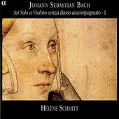 Bach, J.S.: Sonatas and Partitas for Solo Violin, Vol. 1 (Bwv 1001, 1002, 1004) by Helene Schmitt