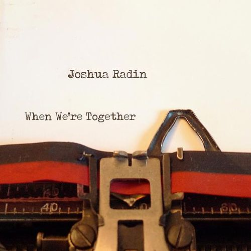 When We're Together by Joshua Radin