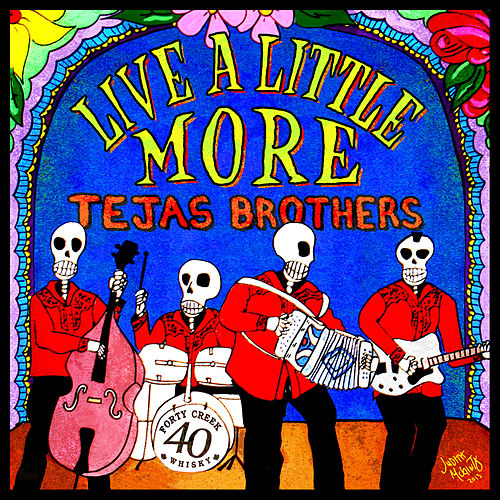 Live a Little More by The Tejas Brothers