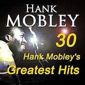 30 Hank Mobley's Greatest Hits (Original Recordings Digitally Remastered) von Hank Mobley