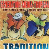 Generation Media Tropical Tradition (Root's Music from French West Indies) by Various Artists