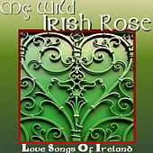 My Wild Irish Rose - Love Songs Of Ireland by Various Artists