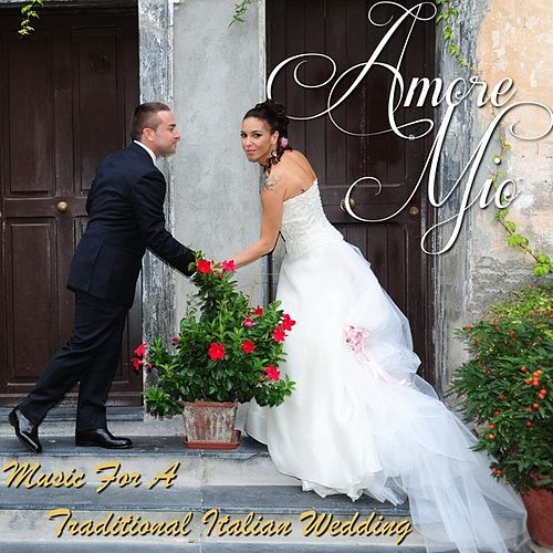 Amore Mio - Music For A Traditional Italian Wedding by Various Artists