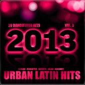 Urban Latin Hits 2013, Vol. 3 (Kuduro, Salsa, Bachata, Merengue, Reggaeton, Mambo, Cubaton, Dembow, Bolero, Cumbia, Latino, Urbano, Danza) by Various Artists