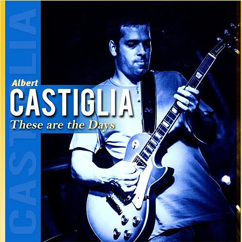 These Are the Days by Albert Castiglia