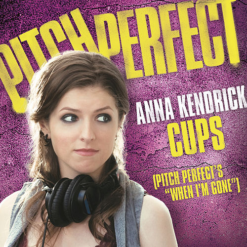 "Cups (Pitch Perfect's ""When I'm Gone"") by Anna Kendrick"