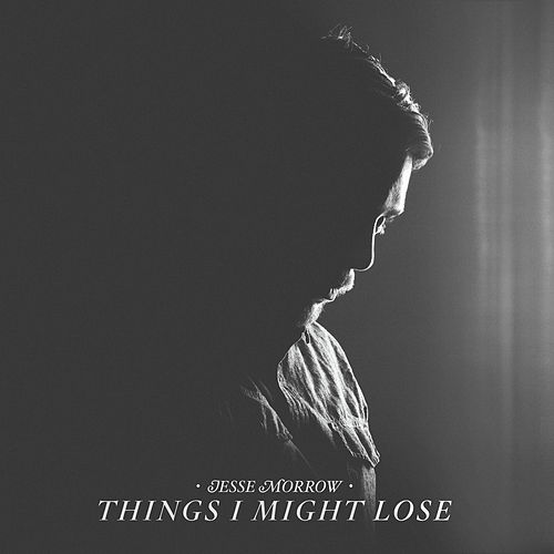 Things I Might Lose by Jesse Morrow