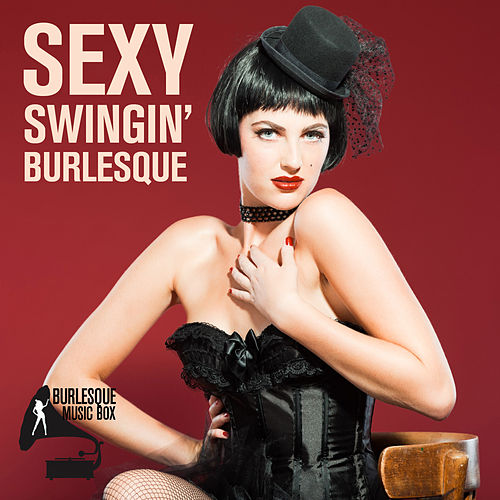 Sexy Swingin' Burlesque by Various Artists