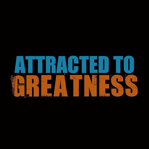 Attracted to Greatness by Etthehiphoppreacher