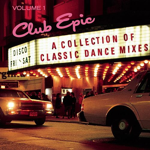 Club Epic: A Collection Of Classic Dance Mixes, Volume 1 by Various Artists