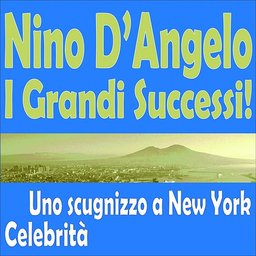 Nino D'Angelo   I Grandi Successi! (Uno scugnizzo a new york, celebrità) by Nino D'Angelo