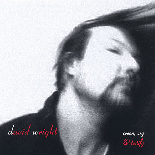 Croon, Cry & Testify by David  Wright