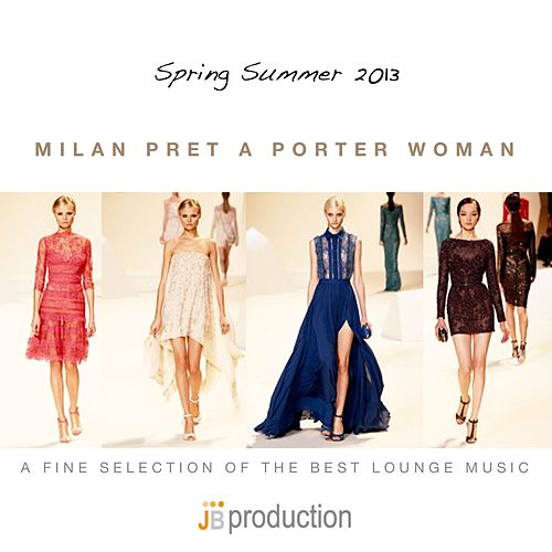 Milan Pret a Porter Woman (Spring Summer 2013 a Fine Selection Fashion Lounge Music) by Various Artists