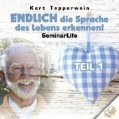 Endlich die Sprache des Lebens erkennen! Seminar Life - Teil 1 by Kurt Tepperwein