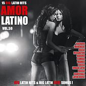 Amor Latino, Vol. 59 - 15 Big Latin Hits & Latin Love Songs (Bachata, Merengue, Salsa, Reggaeton, Kuduro, Mambo, Cumbia, Urbano, Ragga) by Various Artists