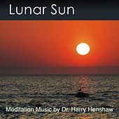 Lunar Sun (Music for Meditation) by Dr. Harry Henshaw