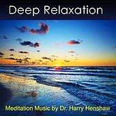 Meditation Music of Deep Relaxation (Music for Meditation) by Dr. Harry Henshaw