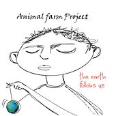 The Earth Follows Us by Animal Farm Project