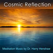 Cosmic Reflection (Music for Meditation) by Dr. Harry Henshaw