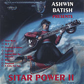 Sitar Power 2 - A fusion of rock, jazz, R&B, country wih Indian music by Ashwin Batish